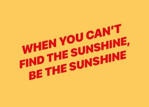 when-you-cant-find-the-sunshine-be-the-sunshine-60162495